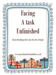 Facing a task unfinished, Orpah, the bookk of Ruth, Ladies, Women, Marriage
